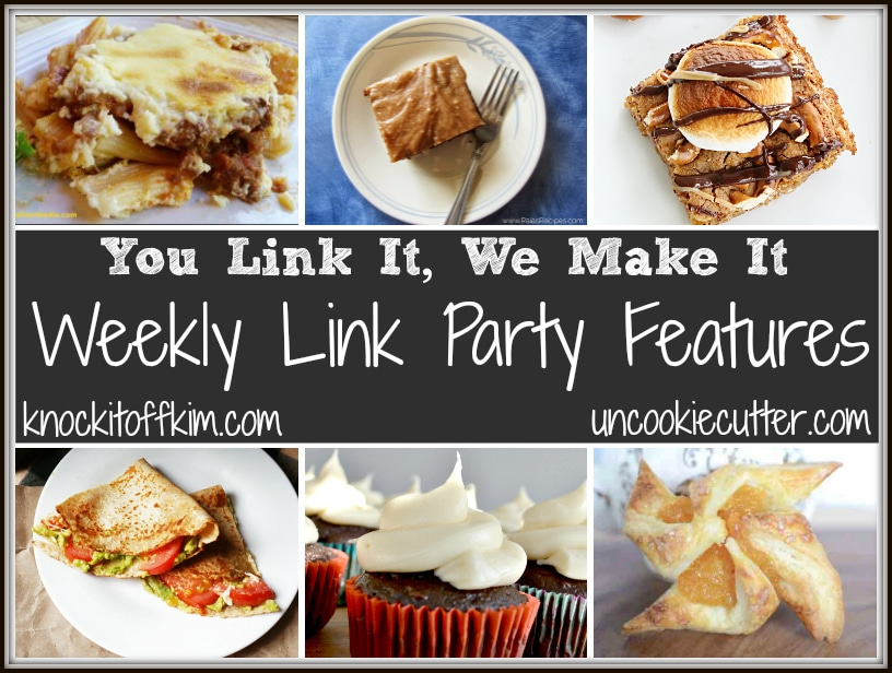 Weekly party features from the You Link It, We Make It recipe link party every Wed - Sat at Uncookie Cutter and Knock it Off Kim!