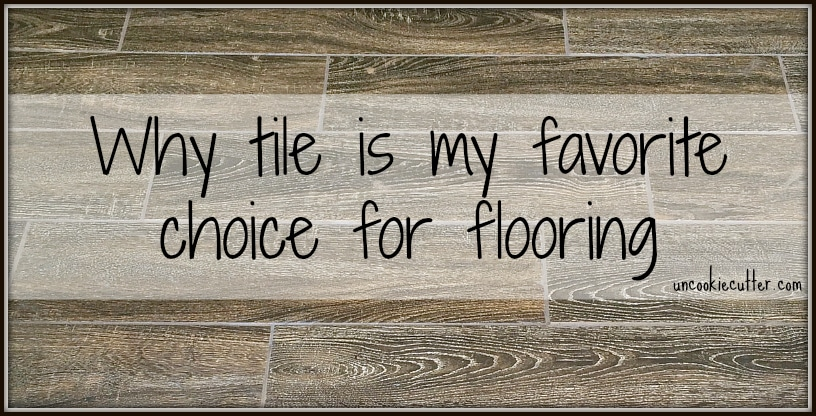 Why Floor Tile is My FAVORITE Type of Flooring!