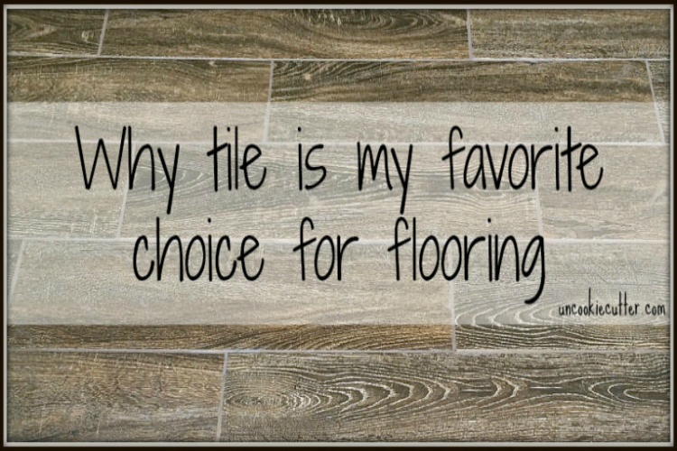 Why Floor Tile is my Favorite Choice for Flooring - UncookieCutter.com