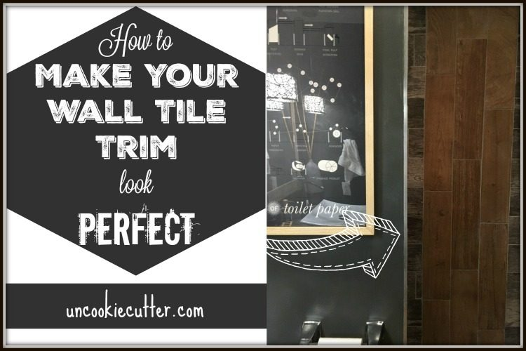 Wall Tile Trim - How to Make it look Perfect - UncookieCutter.com