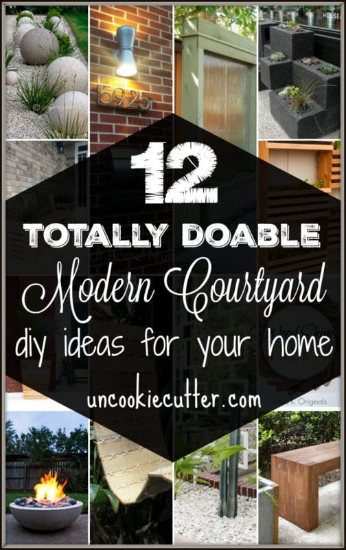 12 Totally Doable Modern Courtyard DIY Projects for Your Home - UncookieCutter.com