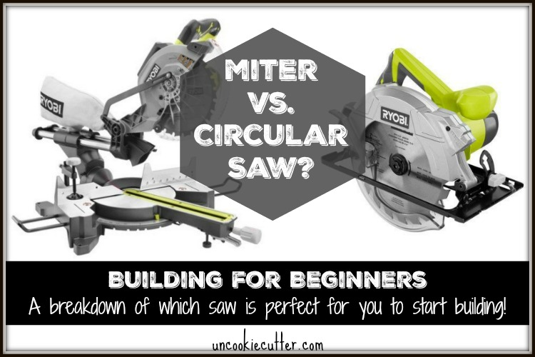 Miter or Circular Saw? What's the difference and which one is best for beginning builders? UncookieCutter.com