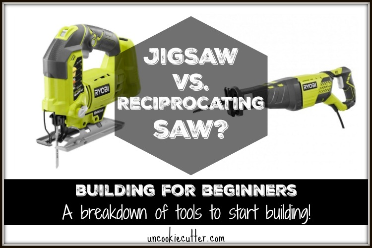 Reciprocating or Jig Saw? A basic tool breakdown for beginning DIYers - UncookieCutter.com